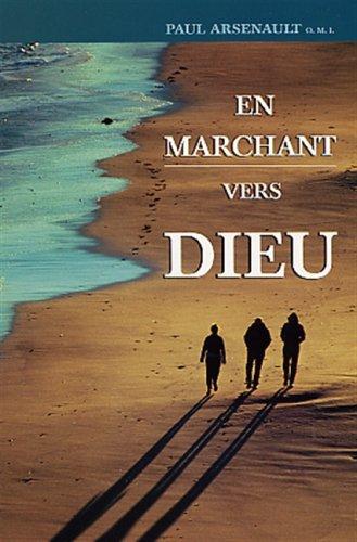EN MARCHANT VERS DIEU: Arsenault, Paul