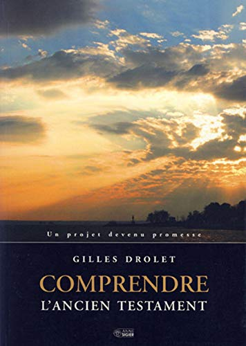 Comprendre l'Ancien Testament (French Edition): Gilles Drolet