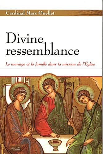 Divine Ressemblance - Le Mariage et La Famile Dans La Mission de L'Eglise: Marc Ouellet