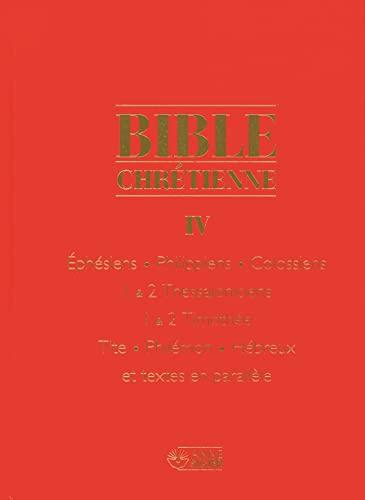 Bible Chretienne 4 - Epitres de Saint Paul aux Ephesiens Philippiens Colossiens et Commentaires: ...