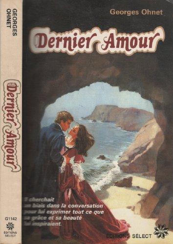 Dernier Amour: Georges Ohnet