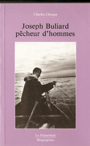 9782891330596: Joseph Buliard, pecheur d'hommes: De la Franche-Comte au Grand Nord canadien : Joseph Buliard, Oblat de Marie Immaculee, missionnaire des Inuit, 1914-1956 (Biographies) (French Edition)