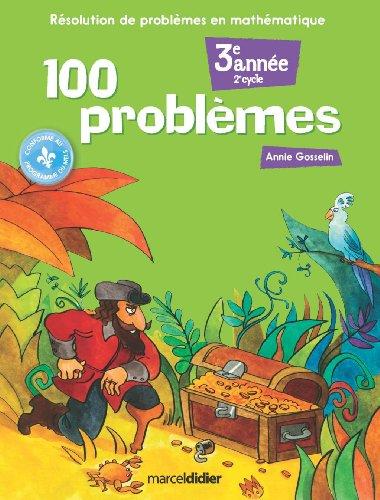 100 Problemes: Resolution de Problemes en Mathematique(3e Annee): Gosselin Anne