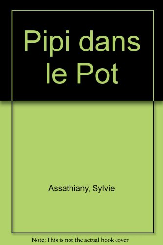 Pipi dans le Pot (French Edition) (2891860217) by Sylvie Assathiany; Louise Pelletier