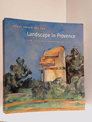 Right Under the Sun: Landscape in Provence: Nicholas Cendo ,