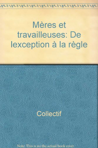 Meres et travailleuses: De l'exception a la regle (French Edition): DANDURAND / DESCARRIES