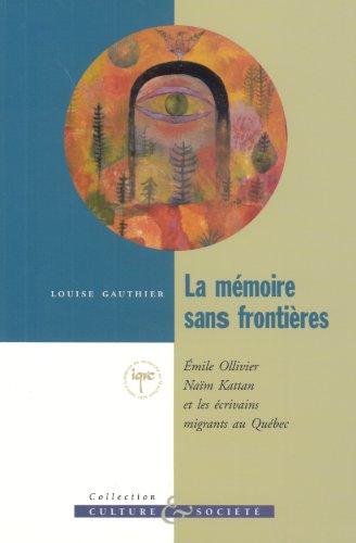 9782892242720: La memoire sans frontieres: Emile Ollivier, Naim Kattan et les ecrivains migrants au Quebec (Collection Culture et societe) (French Edition)