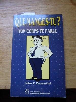 QUE MANGES-TU TON CORPS TE PARLE: DEMARTINI,JOHN F.