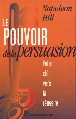 Le pouvoir de la persuasion (9782892252712) by Napoleon Hill; Samuel A Cypert