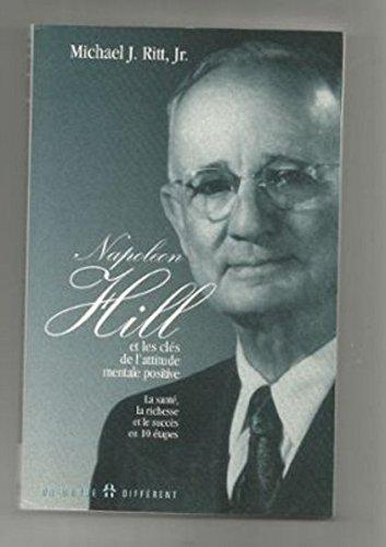 Napoleon Hill et les clés de l'attitude mentale positive (9782892253351) by Michael J Ritt; Napoleon Hill