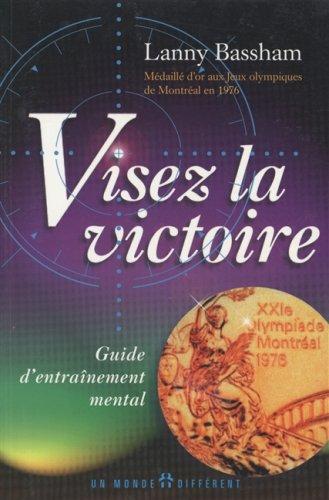 9782892253474: VISEZ LA VICTOIRE. Guide d'entraînement mental