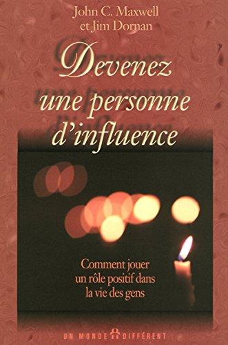 9782892253511: DEVENEZ UNE PERSONNE D'INFLUENCE - COMMENT JOUER UN ROLE POSITIF DANS LA VIE DES GENS