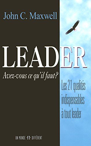 9782892254303: Leader Avez-vous ce qu'il faut? Les 21 qualites indispensables a tout leader
