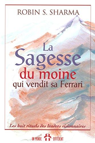 9782892254358: LA SAGESSE DU MOINE QUI VENDIT SA FERRARI - LES HUIT RITUELS DES LEADERS VISIONNAIRES