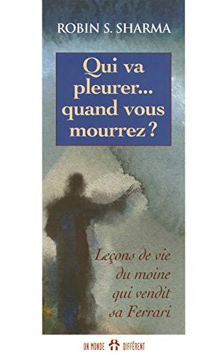 9782892254549: Qui va pleurer quand vous mourrez - lecons de vie du mone qui vendit sa ferrari (French Edition)