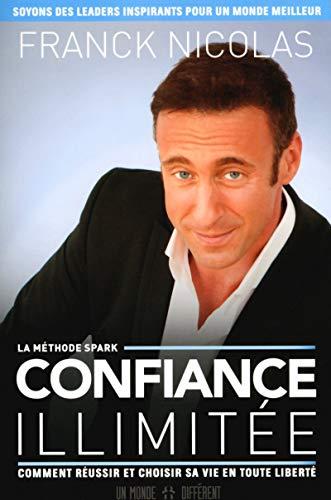 Confiance illimitée : La méthode Spark: Nicolas, Franck