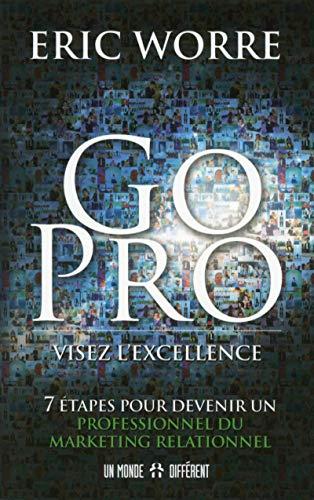 9782892258462: Go pro : visez l'excellence : 7 étapes pour devenir un professionnel du marketing relationnel