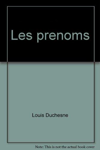 Les prenoms: Des plus rares aux plus courants au Quebec (French Edition): Duchesne, Louis
