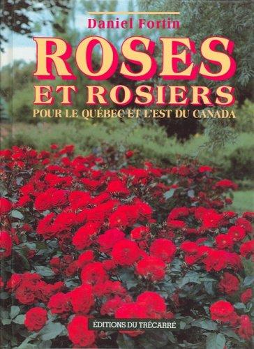 Roses et rosiers pour le Québec et: Fortin, Daniel