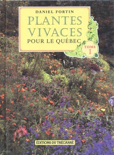 PLANTES VIVACES POUR LE QUEBÉC TOME I 1: Daniel Fortin
