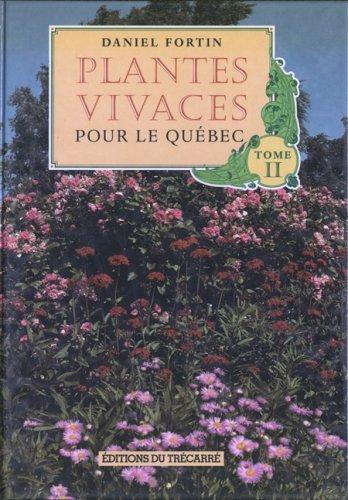 Plantes Vivaces pour le Quebec Vol. 2: Daniel Fortin