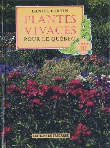 Plantes Vivaces pour le Quebec Vol. 3: Fortin, Daniel