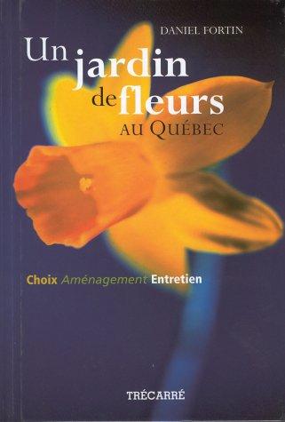 Jardin de Fleurs au Quebec : Choix,: Daniel Fortin