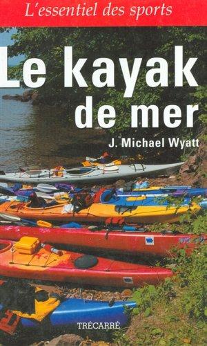 Le Kayak de Mer (L'essentiel des Sports): Michael J. Wyatt