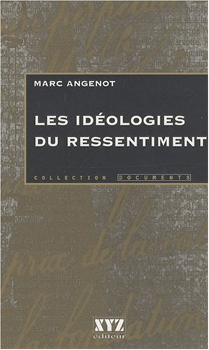 LES IDEOLOGIES DU RESSENTIMENT (9782892611908) by ANGENOT MARC