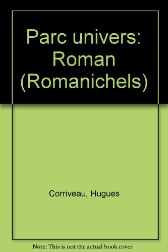 Parc univers: Roman (Romanichels) (French Edition): Hugues Corriveau