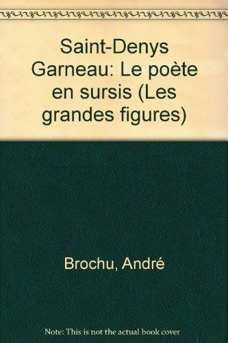 Saint-Denys Garneau: Le poete en sursis (Les: Brochu, Andre