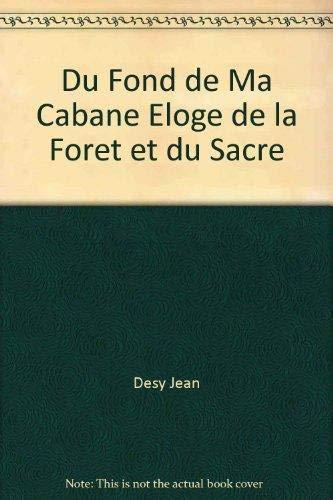 9782892613667: Du Fond de Ma Cabane Eloge de la Foret et du Sacre