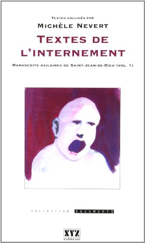 textes de l'internement v 01: manuscrits asilaires saint-jean-de-: Nevert Mich?le