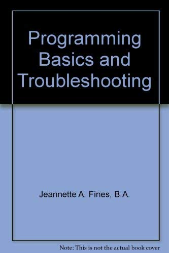 Programming Basics and Troubleshooting: Jeannette A. Fines,