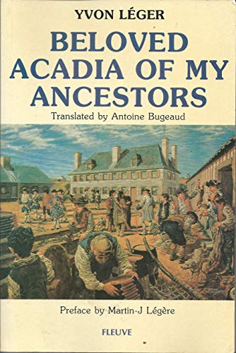 Beloved Acadia of My Ancestors: History and: Leger, Yvon
