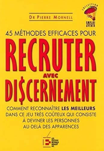 45 méthodes efficaces pour recruter avec discernement: Mornell, Pierre