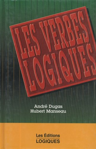 Les verbes logiques (French Edition): Dugas, Andr?, Manseau,