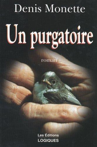 Un purgatoire: Roman: Monette, Denis