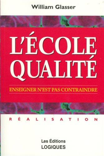 9782893813134: L'ECOLE QUALITE. Enseigner sans contraindre