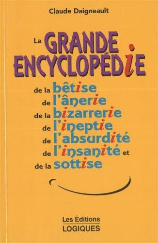 Grande ency.betise,anerie,bizarrerie: Daigneault, Claude