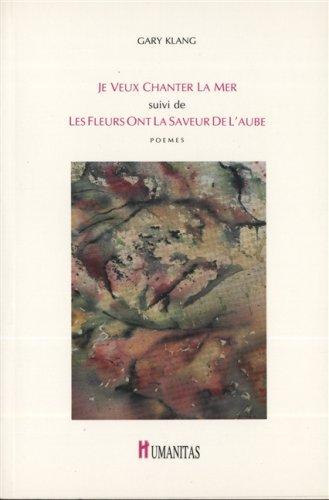 9782893960821: Je veux chanter la mer ;: Suivi de, Les fleurs ont la saveur de l'aube : poèmes (French Edition)