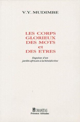 9782893961019: Les corps glorieux des mots et des êtres: Esquisse d'un jardin africain à la bénédictine (Collection Circonstances) (French Edition)