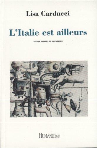 L'Italie est ailleurs: Recits, contes et nouvelles: Carducci, Lisa