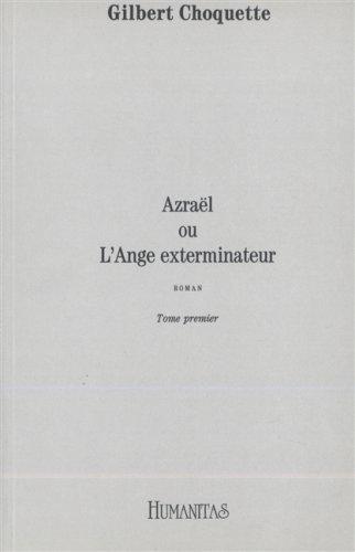 Azrael Ou l'Ange Exterminateur: Roman (Tome I): Choquette, Gilbert