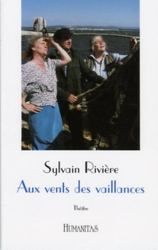 Aux vents des vaillances: Sylvain Rivi?re