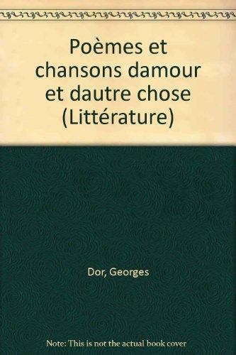 PO?MES ET CHANSONS D'AMOUR ET D'AUTRE CHOSE: DOR,GEORGES