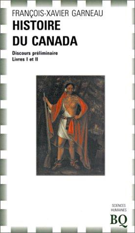Histoire du canada depuis sa dà couverte: F.-X. (François-Xavier) Garneau