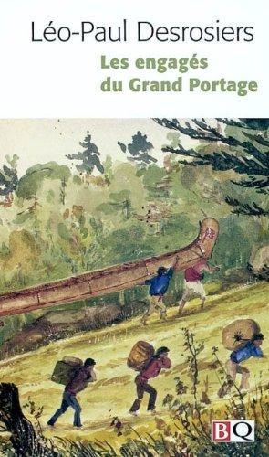Les engagés du Grand Portage: Léo-Paul Desrosiers