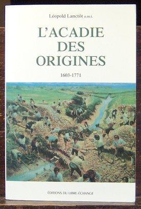 L'Acadie des Origines 1603-1771: Lanctot, Leopold