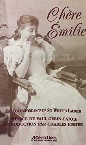 Chere Emilie Une Correspondance De Sir Wilfrid Laurier: n/a